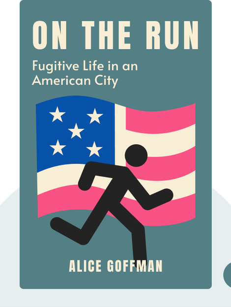 On the Run: Fugitive Life in an American City von Alice Goffman