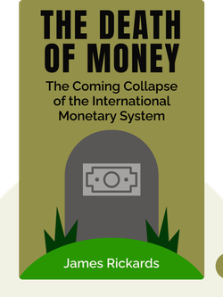The Death of Money: The Coming Collapse of the International Monetary System von James Rickards