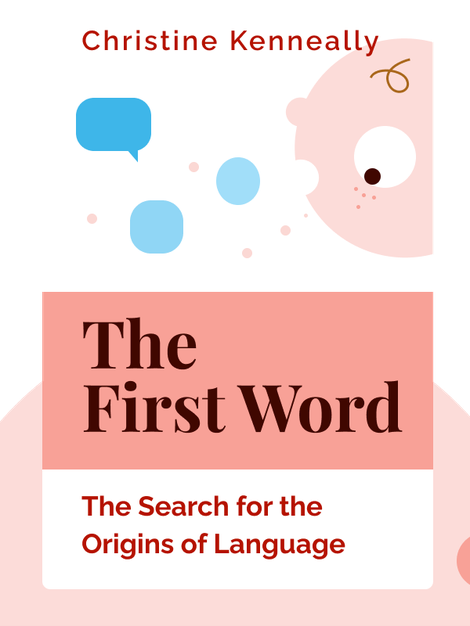 The First Word: The Search for the Origins of Language von Christine Kenneally