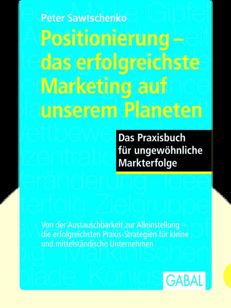Positionierung – das erfolgreichste Marketing auf unserem Planeten: Das Praxisbuch für außergewöhnliche Markterfolge von Peter Sawtschenko