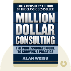 Million Dollar Consulting: The Professional's Guide to Growing a Practice von Alan Weiss