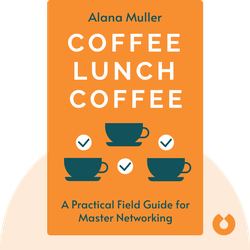 Coffee Lunch Coffee: A Practical Field Guide for Master Networking by Alana Muller