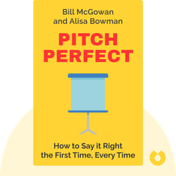 Pitch Perfect: How to Say it Right the First Time, Every Time von Bill McGowan and Alisa Bowman