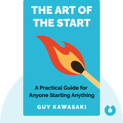 The Art of the Start: The Time-Tested, Battle-Hardened Guide for Anyone Starting Anything von Guy Kawasaki