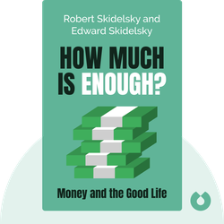 How Much is Enough?: Money and the Good Life by Robert Skidelsky and Edward Skidelsky