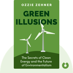 Green Illusions: The Dirty Secrets of Clean Energy and the Future of Environmentalism von Ozzie Zehner