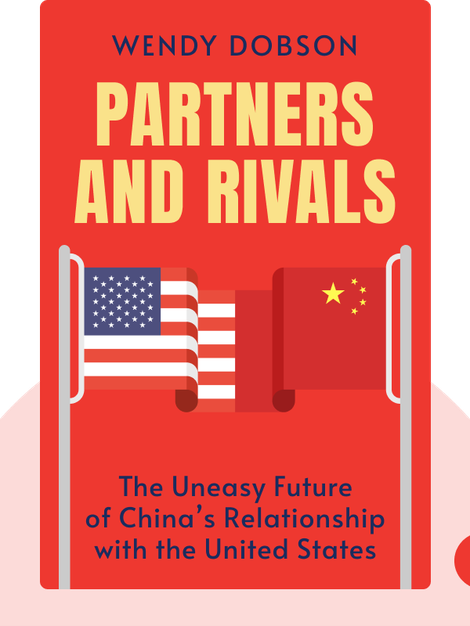 Partners and Rivals: The Uneasy Future of China's Relationship with the United States von Wendy Dobson