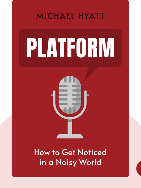 Platform: How to Get Noticed in a Noisy World by Michael Hyatt