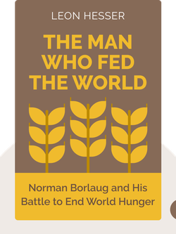 The Man Who Fed the World: Nobel Peace Prize Laureate Norman Borlaug and His Battle to End World Hunger von Leon Hesser