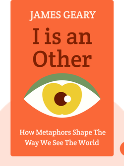 I is an Other: The Secret Life of Metaphor And How It Shapes The Way We See The World von James Geary