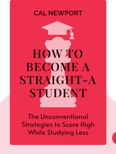 How to Become a Straight-A Student: The Unconventional Strategies Real College Students Use to Score High While Studying Less von Cal Newport