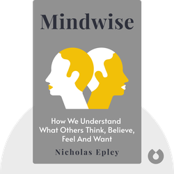 Mindwise: How We Understand What Others Think, Believe, Feel and Want von Nicholas Epley