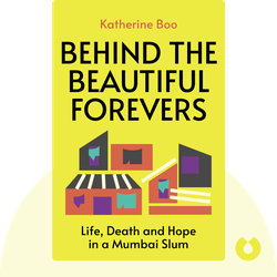 Behind the Beautiful Forevers: Life, Death and Hope in a Mumbai Slum von Katherine Boo