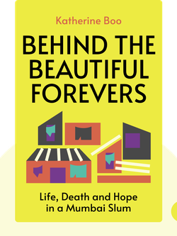 Behind the Beautiful Forevers: Life, Death and Hope in a Mumbai Slum by Katherine Boo