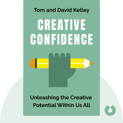 Creative Confidence: Unleashing the Creative Potential Within Us All by Tom and David Kelley