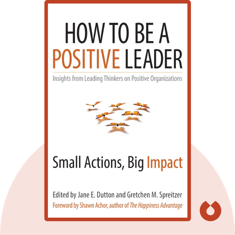 How to Be a Positive Leader by Jane E. Dutton and Gretchen M. Spreitzer