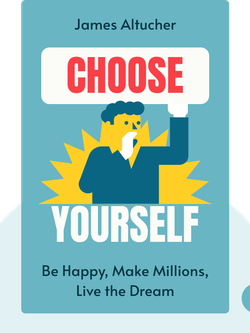 Choose Yourself: Be Happy, Make Millions, Live the Dream von James Altucher