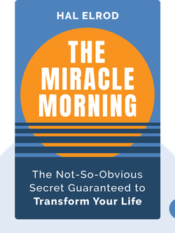 The Miracle Morning: The Not-So-Obvious Secret Guaranteed to Transform Your Life (Before 8 A.M.) by Hal Elrod