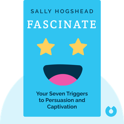 Fascinate: Your Seven Triggers to Persuasion and Captivation by Sally Hogshead