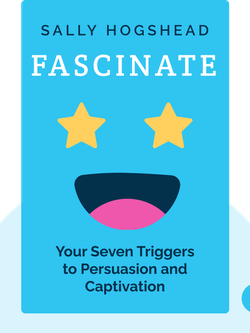Fascinate: Your Seven Triggers to Persuasion and Captivation von Sally Hogshead