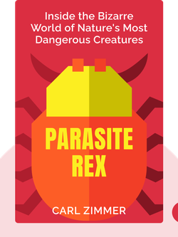 Parasite Rex: Inside the Bizarre World of Nature's Most Dangerous Creatures by Carl Zimmer