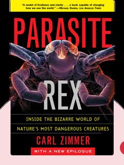 Parasite Rex: Inside the Bizarre World of Nature's Most Dangerous Creatures von Carl Zimmer