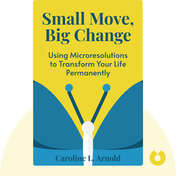 Small Move, Big Change: Using Microresolutions to Transform Your Life Permanently by Caroline L. Arnold