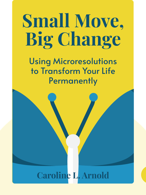 Small Move, Big Change: Using Microresolutions to Transform Your Life Permanently von Caroline L. Arnold