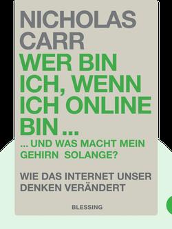 Wer bin ich, wenn ich online bin...: ...und was macht mein Gehirn solange? - Wie das Internet unser Denken verändert von Nicholas Carr