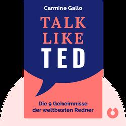 Talk like TED: Die 9 Geheimnisse der weltbesten Redner von Carmine Gallo
