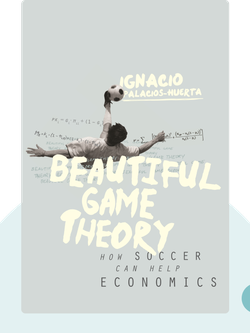 Beautiful Game Theory: How Soccer Can Help Economics by Ignacio Palacios-Huerta