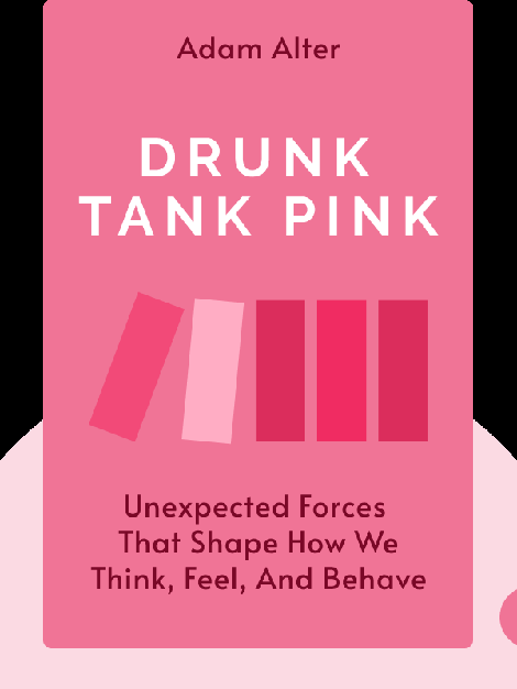 Drunk Tank Pink: And Other Unexpected Forces that Shape How We Think, Feel, and Behave von Adam Alter