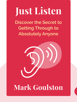 Just Listen: Discover the Secret to Getting Through to Absolutely Anyone von Mark Goulston