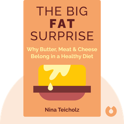 The Big Fat Surprise: Why Butter, Meat & Cheese Belong in a Healthy Diet by Nina Teicholz