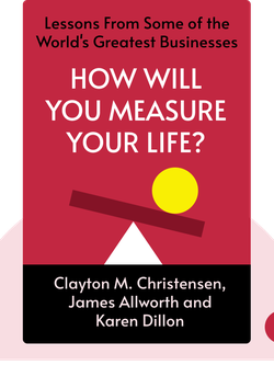 How Will You Measure Your Life?: Finding Fulfillment Using Lessons From Some of the World's Greatest Businesses by Clayton M. Christensen, James Allworth and Karen Dillon