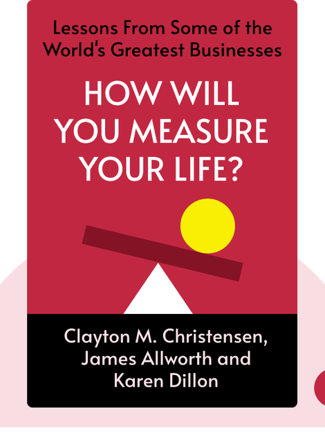How Will You Measure Your Life?: Finding Fulfillment Using Lessons From Some of the World's Greatest Businesses von Clayton M. Christensen, James Allworth and Karen Dillon