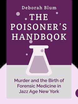 The Poisoner's Handbook: Murder and the Birth of Forensic Medicine in Jazz Age New York von Deborah Blum