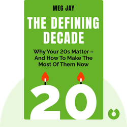 The Defining Decade: Why Your 20s Matter – and How to Make the Most of Them Now by Meg Jay