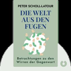 Die Welt aus den Fugen: Betrachtungen zu den Wirren der Gegenwart von Peter Scholl-Latour