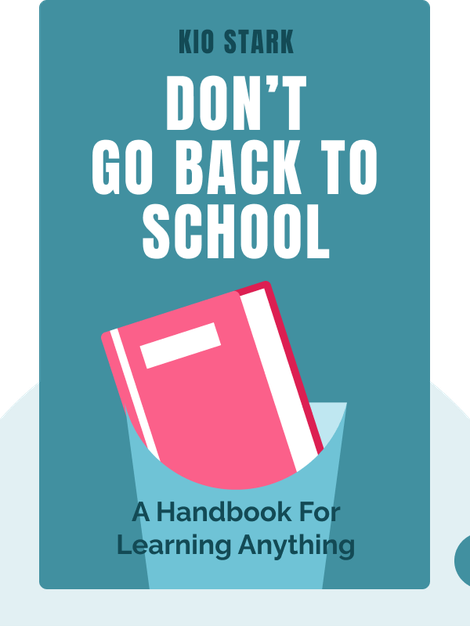 Don't Go Back to School: A Handbook for Learning Anything von Kio Stark
