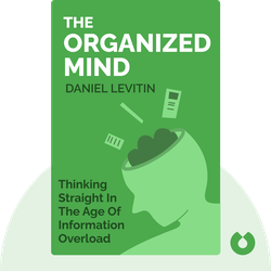 The Organized Mind: Thinking Straight in the Age of Information Overload von Daniel Levitin