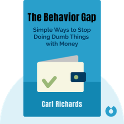 The Behavior Gap: Simple Ways to Stop Doing Dumb Things with Money by Carl Richards