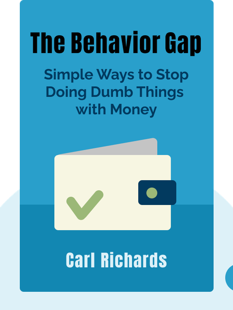 The Behavior Gap: Simple Ways to Stop Doing Dumb Things with Money von Carl Richards