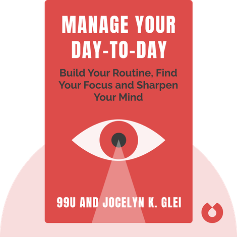Manage Your Day-To-Day by 99U and Jocelyn K. Glei