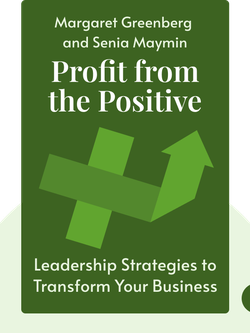 Profit from the Positive: Proven Leadership Strategies to Boost Productivity and Transform Your Business von Margaret Greenberg and Senia Maymin