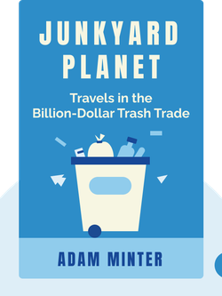 Junkyard Planet: Travels in the Billion-Dollar Trash Trade von Adam Minter