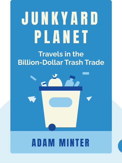 Junkyard Planet: Travels in the Billion-Dollar Trash Trade by Adam Minter