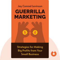 Guerrilla Marketing: Easy and Inexpensive Strategies for Making Big Profits from Your Small Business by Jay Conrad Levinson