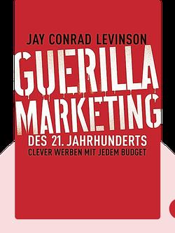 Guerilla Marketing des 21. Jahrhunderts: Clever werben mit jedem Budget by Jay Conrad Levinson