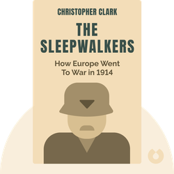The Sleepwalkers: How Europe Went To War in 1914 by Christopher Clark